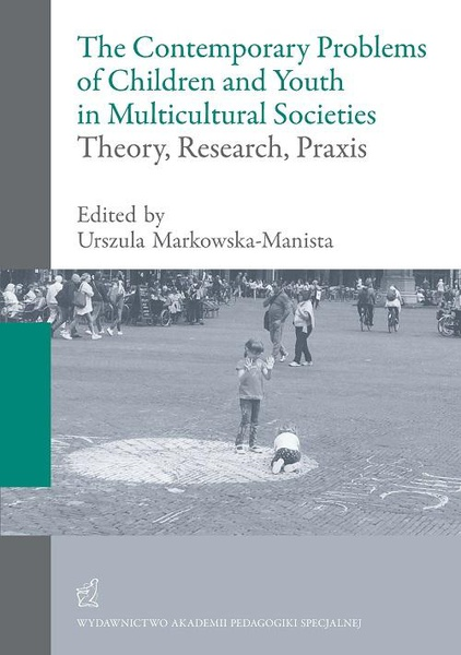 Praca Zbiorowa - The contemporary problems of children and youth in multicultural societies – theory, research, praxis
