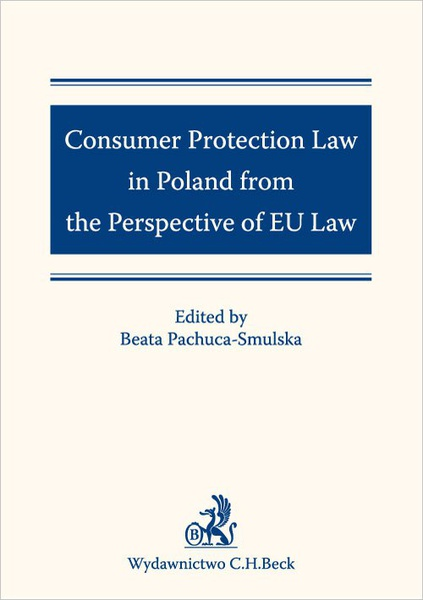 Opracowanie Zbiorowe - Consumer Protection Law in Poland from the Perspective of EU Law